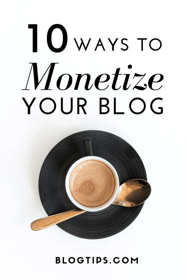 10 ways to #monetize your blog #BlogTips How to monetize blog niches #makemoney from #blogging bloggers starting a blog, make money blogging, blogtips.com