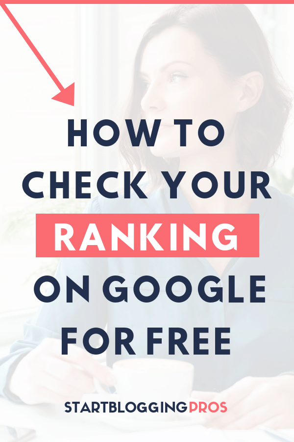 Free keyword rank checker, website ranking, how to see what keywords you rank for, Google ranking, SEO tips, blogging tips, seo for bloggers, easy SEO tips startbloggingpros.com