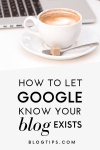 How To Let Google Know Your Blog Exists