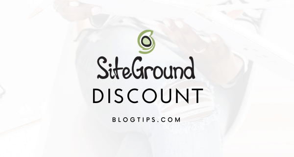 SiteGround discount SiteGround coupon start a blog for cheap domain tools blogtips.com