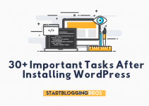 30 Important Things To Do After Installing WordPress Tips Blogging Tips Starting A Blog WordPress Beginners StartBloggingPros.com
