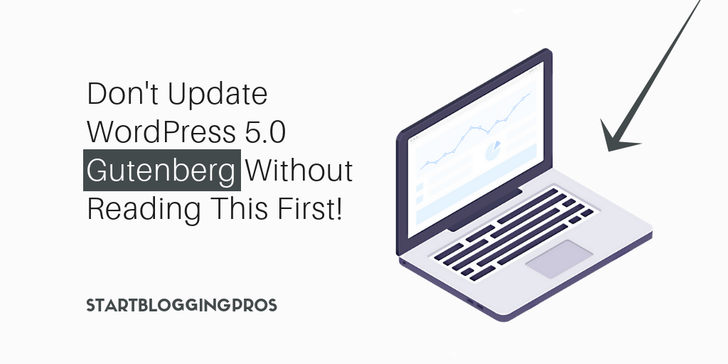 Protect Your Blog From A Google Penalty! Don't Update To WordPress 5.0 Gutenberg Without Reading This First, WordPress tips, Affiliate marketing Tips StartBloggingPros.com