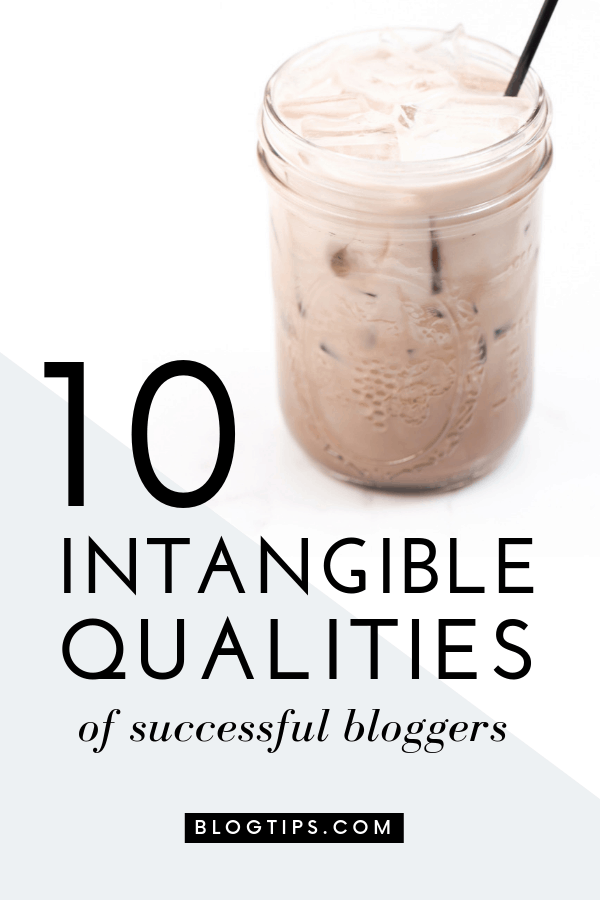 Do you have what it takes to make it as a blogger? Do you possess these 10 intangible qualities that make successful bloggers? | #blogging #success #motivation #mindset #blogtips #successfulbloggers @blogtips_ BlogTips.com